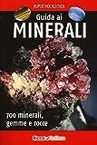 Guida ai minerali. 700 minerali, gemme e rocce