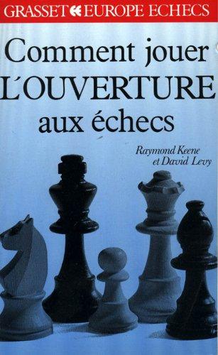 Comment jouer l'ouverture aux échecs par Raymond Keene, David Levy