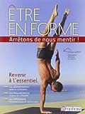 Etre en Forme...Arretons de nous mentir ! - Revenir a l'essentiel de Guyot Patrick (23 mars 2012) Broché