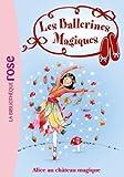 Les Ballerines Magiques 15 - Alice et le château magique de Darcey Bussell (4 mai 2011) Poche