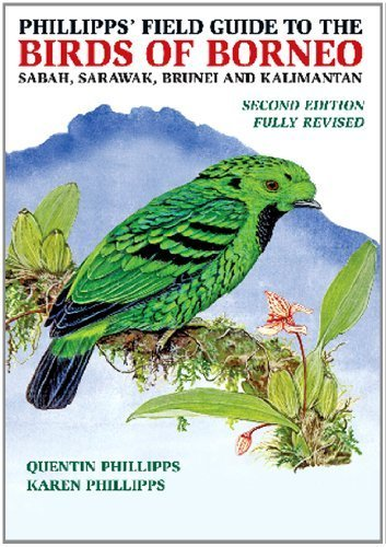 Phillipps' Field Guide to the Birds of Borneo by Phillipps, Quentin, Phillipps, Karen (2011) Paperback