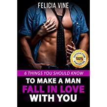 How to Make a Man Fall in Love with You: How to Seduce a Man. 6 Simple Steps to Make Him Beg for Your Attention (Dating Advice for Women - How to Get the ... to Get a Boyfriend Book 1) (English Edition)