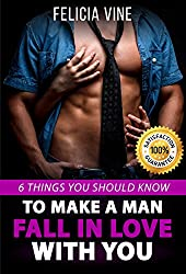 How to Make a Man Fall in Love with You: How to Seduce a Man. 6 Simple Steps to Make Him Beg for Your Attention (How to Get a Boyfriend Book 1)