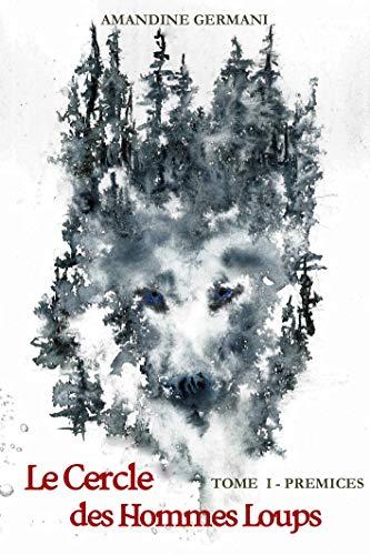 Le Cercle des hommes loups (bit-lit): Tome 1 - Prémices par