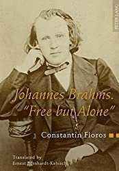 Johannes Brahms. Free but Alone: A Life for a Poetic Music Translated by Ernest Bernhardt-Kabisch