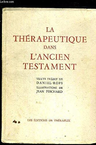 LA THERAPEUTIQUE DANS L'ANCIEN TESTAMENT SUIVIE DE SIX SCHEMAS DE THERAPEUTIQUE DERMATOLOGIQUE