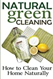 Best Green Cleanings - Natural Green Cleaning: How to Clean Your Home Review