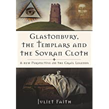 Glastonbury the Templars and the Sovran Cloth: A New Perspective on the Grail Legends (English Edition)