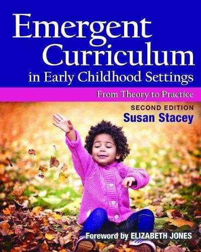Emergent Curriculum in Early Childhood Settings: From Theory to Practice, Second Edition
