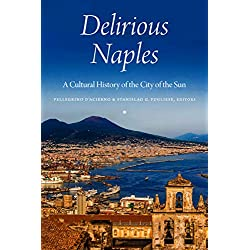 Delirious Naples: A Cultural History of the City of the Sun (English Edition)