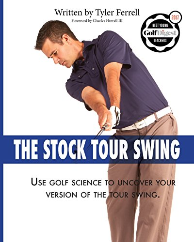 Stock Tour Swing: Use Golf Science To Uncover Your Version Of The Tour Swing par Tyler Woods Ferrell