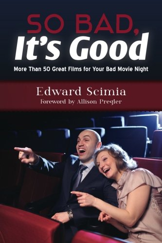 So Bad, It's Good: More Than 50 Great Films for Your Bad Movie Night por Edward Scimia