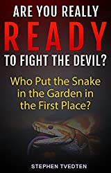 Are You Really Ready to Fight the Devil?: Who Put the Snake in the Garden in the First Place? (English Edition)