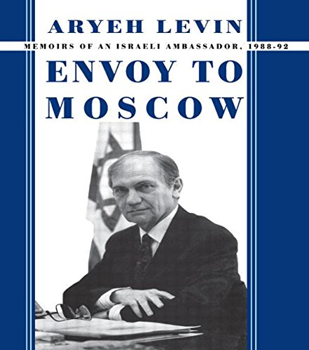 Envoy to Moscow: Memories of an Israeli Ambassador, 1988-92: Memoirs of an Israeli Ambassador, 1988-92 (Cummings Centre)