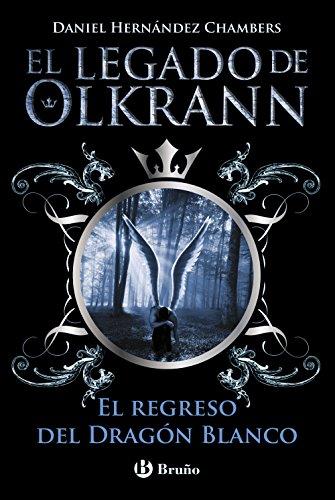 El legado de Olkrann, 2. El regreso del Dragón Blanco (Castellano - Juvenil - Narrativa - El Legado De Olkrann) por Daniel Hernández Chambers
