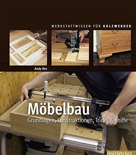 Preisvergleich Produktbild Möbelbau: Grundlagen, Konstruktionen, Tricks & Kniffe (HolzWerken)