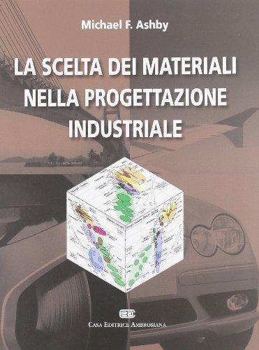 La scelta dei materiali nella progettazione industriale por Micheal F. Ashby