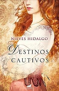 Destinos cautivos par Nieves Hidalgo