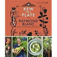 [(Kew on a Plate with Raymond Blanc)] [Author: Kew Royal Botanic Gardens , Raymond Blanc] published on (May, 2015)