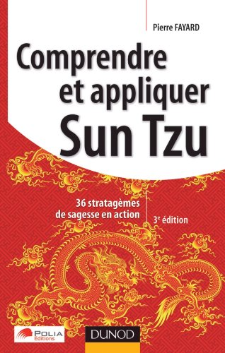 Comprendre et appliquer Sun Tzu - 3e d - 36 stratagmes de sagesse en action