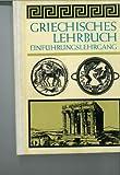Griechisches Lehrbuch: Einführungslehrgang