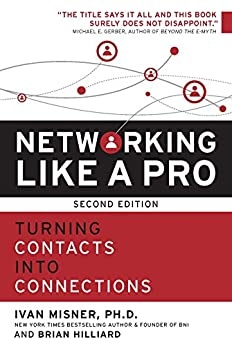 Networking Like a Pro: Turning Contacts into Connections by [Misner, Ivan, Hilliard, Brian]