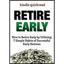 Retire Early: How to retire early by utilizing 7 simple habits of early retirees (Kindle Quickreads) (English Edition)