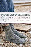 Ne'er-Do-Well Knits: Make a Little Trouble by Hunter Hammersen (2013-10-01)