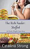 The Rich Feeder: Stuffed: (Feeder/Feedee, Stuffing) An Erotic Weight Gain Story (English Edition)