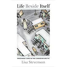 Life Beside Itself: Imagining Care in the Canadian Arctic (English Edition)