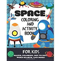 Space Coloring and Activity Book for Kids: Mazes, Coloring, Dot to Dot, Word Search, and More!, Kids 4-8 (Kids Activity Books)