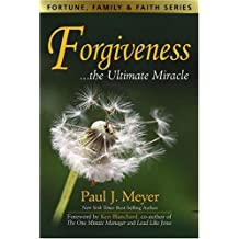 Forgiveness: The Ultimate Miracle (Fortune, Family & Faith) by Paul J Meyer (2007-01-01)