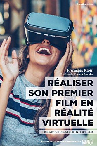 Réaliser son premier film en réalité virtuelle, L'écriture et la mise en scène 360° - Première édition par François Klein