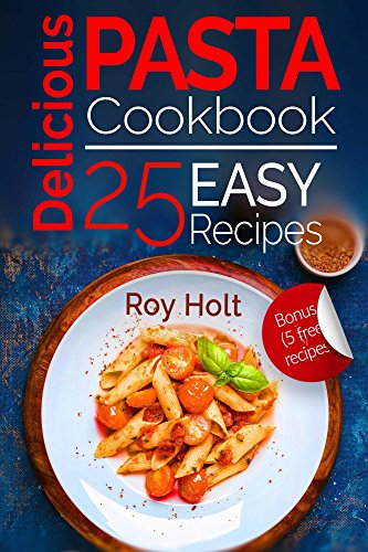 Delicious pasta cookbook 25 easy pasta recipes full collor delicious pasta cookbook 25 easy pasta recipes full collor download pdf or read online forumfinder Images