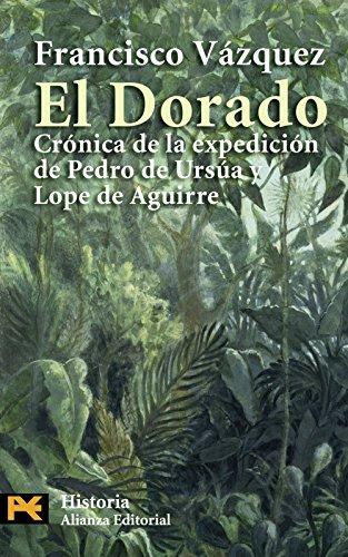 El Dorado: Crónica de la expedición de Pedro de Ursua y Lope de Aguirre (El Libro De Bolsillo - Historia) por Francisco Vázquez