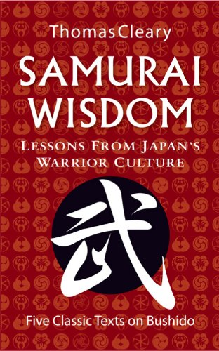 Samurai Wisdom: Lessons from Japan's Warrior Culture - Five Classic Texts on Bushido (English Edition) por Thomas Cleary