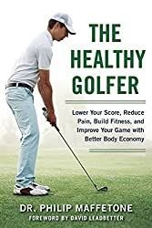 The Healthy Golfer: Lower Your Score, Reduce Pain, Build Fitness, and Improve Your Game with Better Body Economy by Philip Maffetone (2015-08-04)