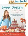 Sweet Designs: Bake It, Craft It, Sty...