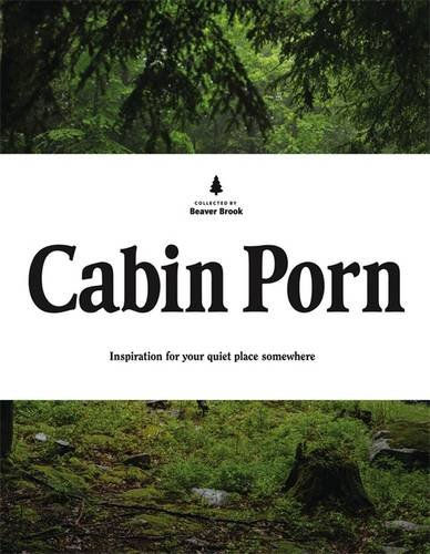 Cabin Porn. Inspiration For Your Quiet Place Somewhere por Zach Klein