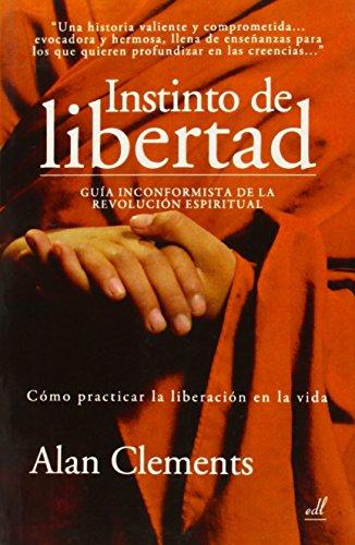 Instinto de Libertad: Guía inconformista de la revolución espiritual por Alan Clements
