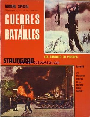 GUERRES ET BATAILLES [No 4] du 15/07/1972 - LES COMBATS DU VERCORS - STALINGRAD - LES OPERATIONS SECRETES DE LA 2EME GUERRE MONDIALE