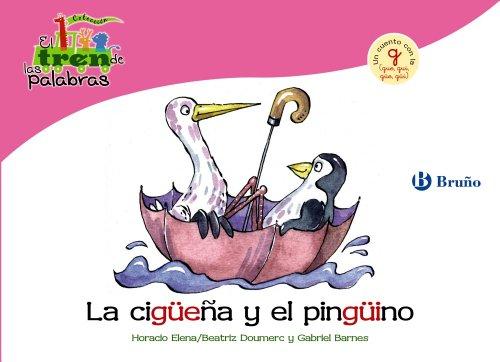 La cigüeña y el pingüino: Un cuento con la G (gue, gui, güe, güi) (Castellano - A Partir De 3 Años - Libros Didácticos - El Tren De Las Palabras) por Beatriz Doumerc