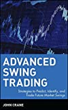 Advanced Swing Trading: Strategies to Predict, Identify, and Trade Future Market Swings (Wiley Trading Series)