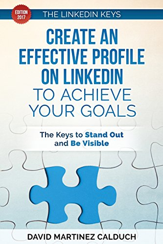 Create an effective profile on LinkedIn to achieve your goals: The keys to stand out and be visible: Volume 1 (The keys of ... LinkedIn) por David Martinez Calduch