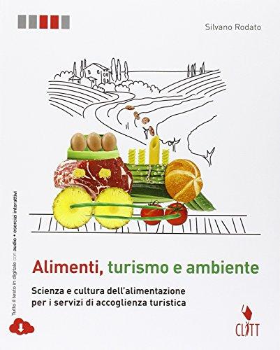 Alimenti, turismo e ambiente. Scienza e cultura dell'alimentazione peri servizi di accoglienza turistica. Con quaderno operativo per il secondo ... Contenuto digitale (fornito elettronicamente)
