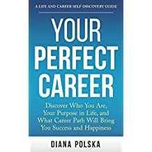 Your Perfect Career: Discover Who You Are, Your Purpose in Life, and What Career Path Will Bring You Success and Happiness (English Edition)