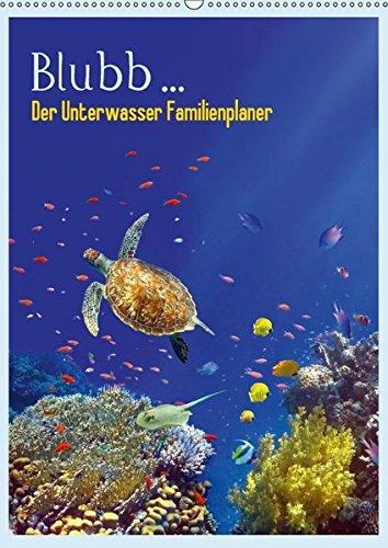 Blubb ... Der Unterwasser Familienplaner (Wandkalender 2017 DIN A2 hoch): Ein Familienplaner für Freunde der Unterwasserwelt (Familienplaner, 14 Seiten )