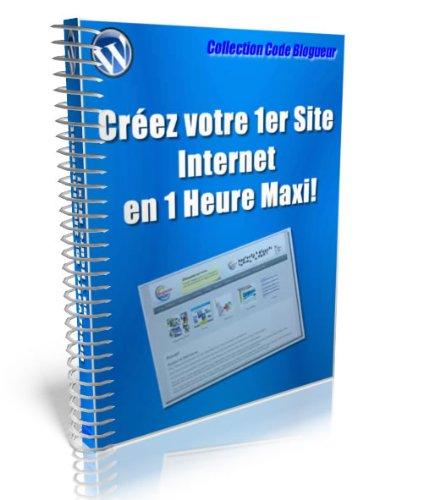 Créez votre 1er Site Internet en 1heure Maxi! par Guy LINIER