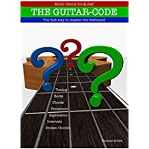 Guitar-Code: The fast way to master the fretboard (English Edition)