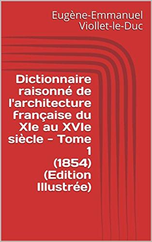 Dictionnaire raisonné de l'architecture française du XIe au XVIe siècle - Tome 1 (1854) (Edition Illustrée)